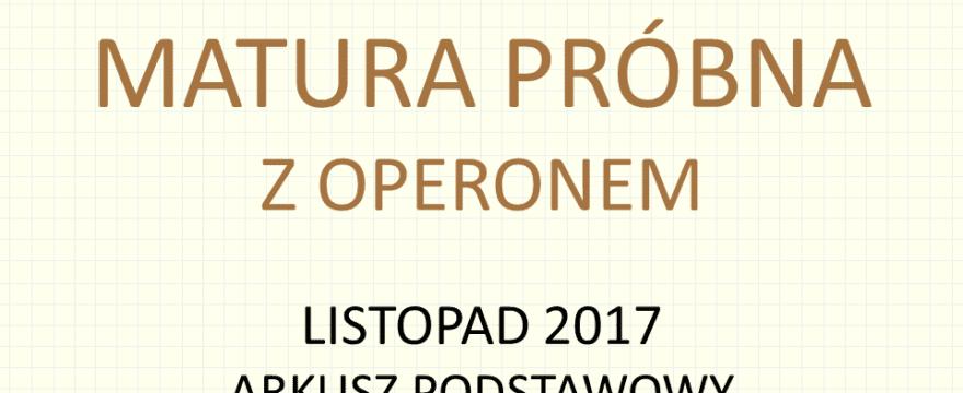 Próbna matura z Operonem, listopad 2017 – poziom PODSTAWOWY